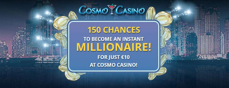 cosmo casino 150 chances to become a millionaire